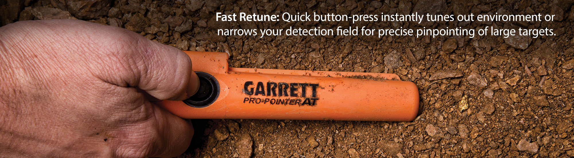 Fast Retune: Quick button-press instantly tunes out environment or narrows your detection field for precise pinpointing of large targets.